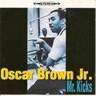 OSCAR BROWN JR Mr Kicks album cover