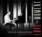 OSCAR HERNANDEZ Oscar Hernandez & Alma Libre : Love The Moment album cover