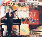 OSCAR HERNANDEZ Oscar Hernandez & Alma Libre : The Art Of Latin Jazz album cover