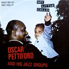 OSCAR PETTIFORD Oscar Pettiford And His Jazz Groups : My Little Cello (aka Last Recordings By The Late Great Bassist aka Remember Oscar Pettiford aka Straight Ahead) album cover