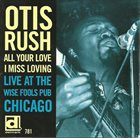 OTIS RUSH All Your Love I Miss Loving - Live At The Wise Fools Pub Chicago album cover