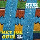 OTIS TAYLOR Hey Joe Opus - Red Meat album cover