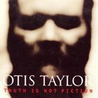 OTIS TAYLOR Truth Is Not Fiction album cover