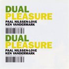 PAAL NILSSEN-LOVE Dual Pleasure (with Ken Vandermark) album cover