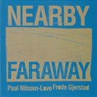 PAAL NILSSEN-LOVE Frode Gjerstad / Paal Nilssen-Love : Nearby Faraway album cover