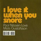 PAAL NILSSEN-LOVE I Love it When You Snore album cover