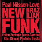 PAAL NILSSEN-LOVE New Brazilian Funk album cover