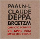 PAAL NILSSEN-LOVE Paal Nilssen-Love/Claude Deppa/Peter Brötzmann : Cafe Oto London, 9th April, 2013 album cover