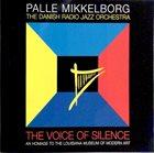 PALLE MIKKELBORG Palle Mikkelborg & Danish Radio Jazz Orchestra : The Voice Of Silence album cover