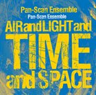 PAN-SCAN ENSEMBLE Air And Light And Time And Space album cover