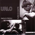 PAOLO FRESU Paolo Fresu – Furio Di Castri : Urlo album cover