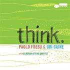 PAOLO FRESU Paolo Fresu & Uri Caine With Alborada String Quartet : Think album cover