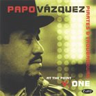 PAPO VÁZQUEZ At The Point V.One album cover