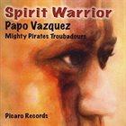 PAPO VÁZQUEZ Papo Vazquez Mighty Pirates Troubadours : Spirit Warrior album cover