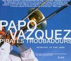 PAPO VÁZQUEZ Papo Vázquez Pirates Troubadours : Carnival In San Juan album cover