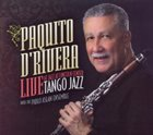 PAQUITO D'RIVERA Tango Jazz: Live at Jazz at Lincoln Center album cover
