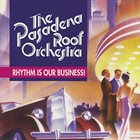 PASADENA ROOF ORCHESTRA Rhythm Is Our Business album cover