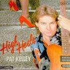 PAT KELLEY High Heels album cover