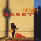PAT KELLEY Reset album cover