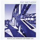 PAT METHENY Boston Jazz Workshop, September 1976 album cover