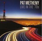 PAT METHENY Live In The 70s album cover
