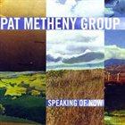 PAT METHENY Pat Metheny Group : Speaking Of Now album cover