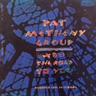 PAT METHENY Pat Metheny Group : The Road To You (Recorded Live In Europe) Album Cover