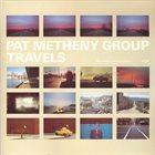 PAT METHENY Pat Metheny Group : Travels album cover