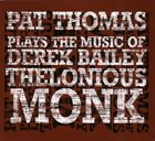 PAT THOMAS Plays The Music Of Derek Bailey & Thelonious Monk album cover