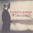 PATRICIA BARBER A Distortion of Love album cover