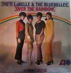 PATTI LABELLE Patti Labelle & The Bluebelles : Over The Rainbow album cover