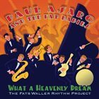 PAUL ASARO What A Heavenly Dream: The Fats Waller Rhythm Project album cover