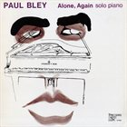 PAUL BLEY Alone, Again album cover