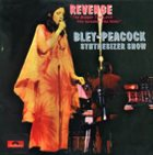 PAUL BLEY Bley-Peacock Synthesizer Show : Revenge - The Bigger The Love The Greater The Hate album cover
