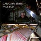 PAUL BLEY Caravan Suite album cover