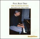 PAUL BLEY Paul Bley Trio : The Nearness Of You album cover