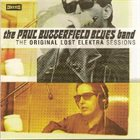 PAUL BUTTERFIELD The Paul Butterfield Blues Band : The Original Lost Elektra Sessions album cover