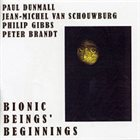 PAUL DUNMALL Bionic Beings' Beginnings album cover