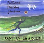 PAUL DUNMALL Can't Just Be A Body album cover