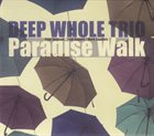 PAUL DUNMALL Deep Whole Trio : Paradise Walk album cover