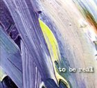 PAUL DUNMALL Paul  Dunmall / John Edwards / Tony Marsh : To Be Real album cover