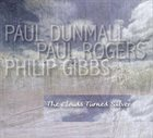 PAUL DUNMALL Paul Dunmall, Paul Rogers, Philip Gibbs : The Clouds Turned Silver album cover