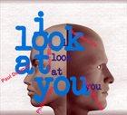 PAUL DUNMALL Paul Dunmall Phillip Gibbs Alison Blunt Neil Metcalfe Hanna Marsh : I Look At You album cover