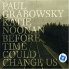 PAUL GRABOWSKY Paul Grabowsky & Katie Noonan : Before Time Could Change Us album cover