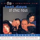 PAUL GRABOWSKY The Last Days Of Chez Nous (Original Soundtrack Recording) album cover
