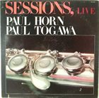 PAUL HORN Paul Horn,  Paul Togawa  : Sessions, Live album cover