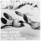 PAUL LOVENS Paul Lovens, Ignaz Schick, Clayton Thomas : Meeting The Past album cover