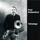 PAUL RUTHERFORD Tetralogy (1978-82) album cover