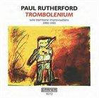 PAUL RUTHERFORD Trombolenium: Solo Trombone Improvisations 1986 &1995 album cover