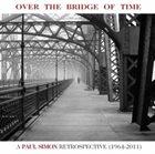 PAUL SIMON Over the Bridge of Time: A Paul Simon Retrospective (1964-2011) album cover